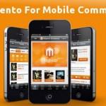 Why Magento For Mobile Commerce Is Best For Your Business